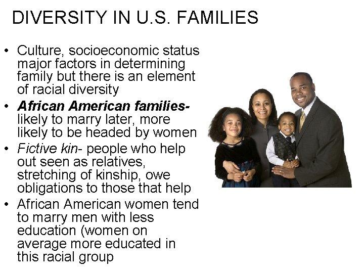 DIVERSITY IN U. S. FAMILIES • Culture, socioeconomic status major factors in determining family