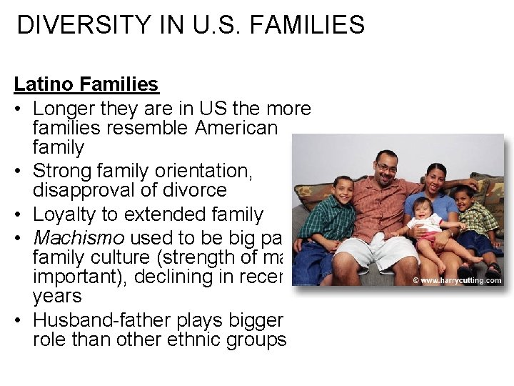 DIVERSITY IN U. S. FAMILIES Latino Families • Longer they are in US the