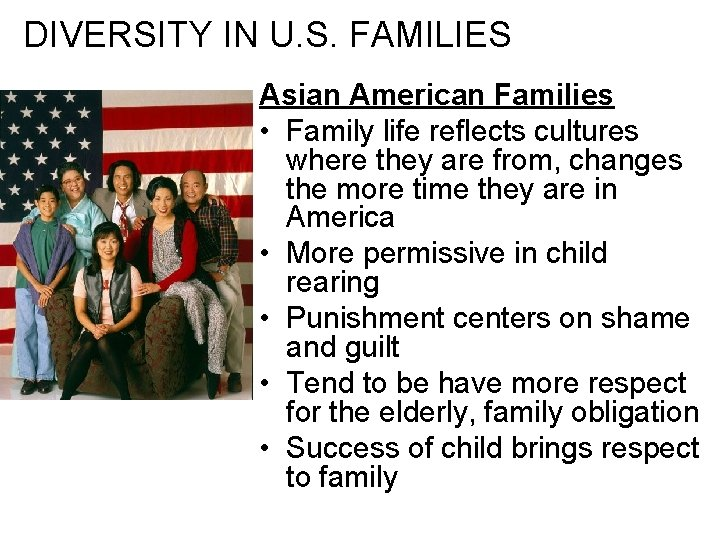 DIVERSITY IN U. S. FAMILIES Asian American Families • Family life reflects cultures where