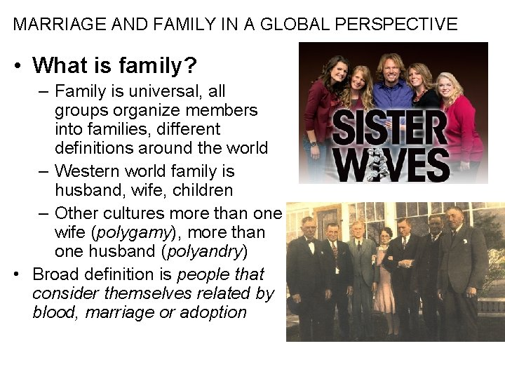 MARRIAGE AND FAMILY IN A GLOBAL PERSPECTIVE • What is family? – Family is