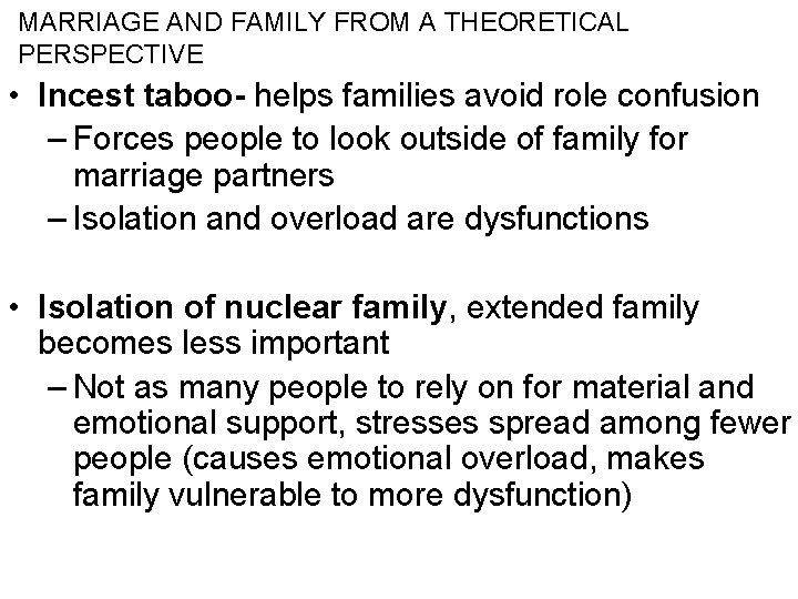 MARRIAGE AND FAMILY FROM A THEORETICAL PERSPECTIVE • Incest taboo- helps families avoid role