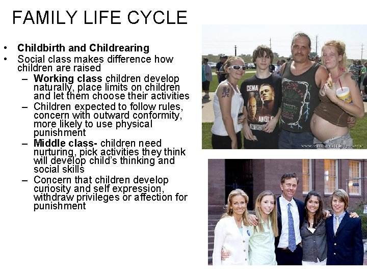 FAMILY LIFE CYCLE • Childbirth and Childrearing • Social class makes difference how children