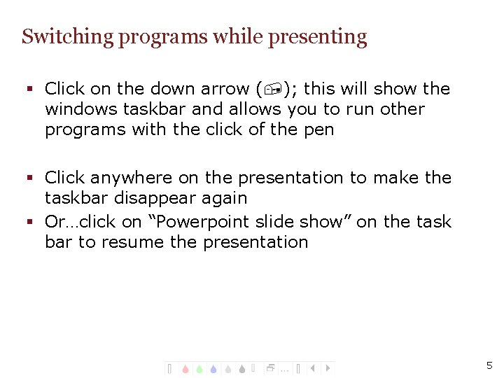 Switching programs while presenting § Click on the down arrow (, ); this will