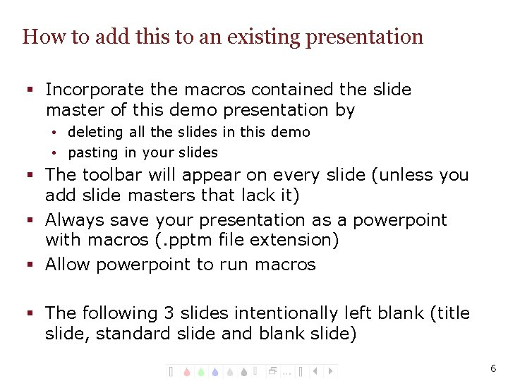 How to add this to an existing presentation § Incorporate the macros contained the