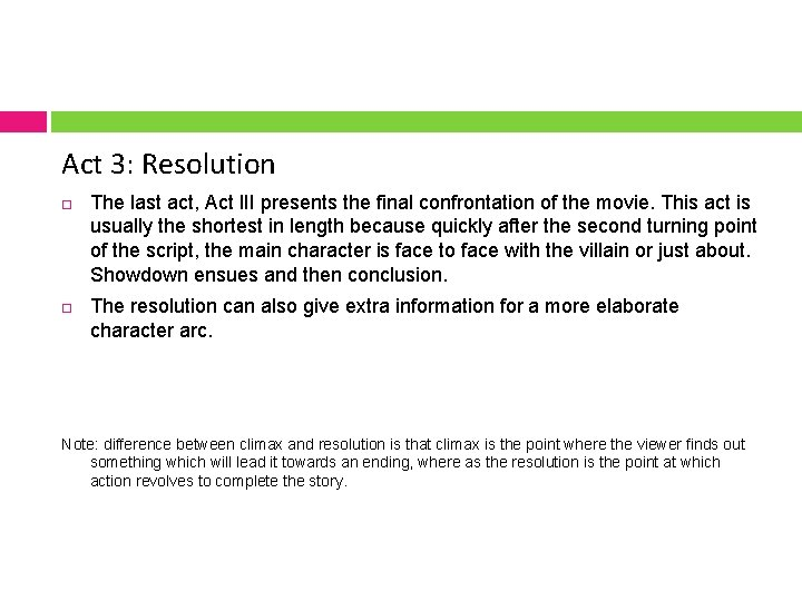 Act 3: Resolution The last act, Act III presents the final confrontation of the