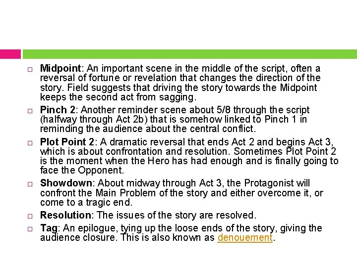 Midpoint: An important scene in the middle of the script, often a reversal