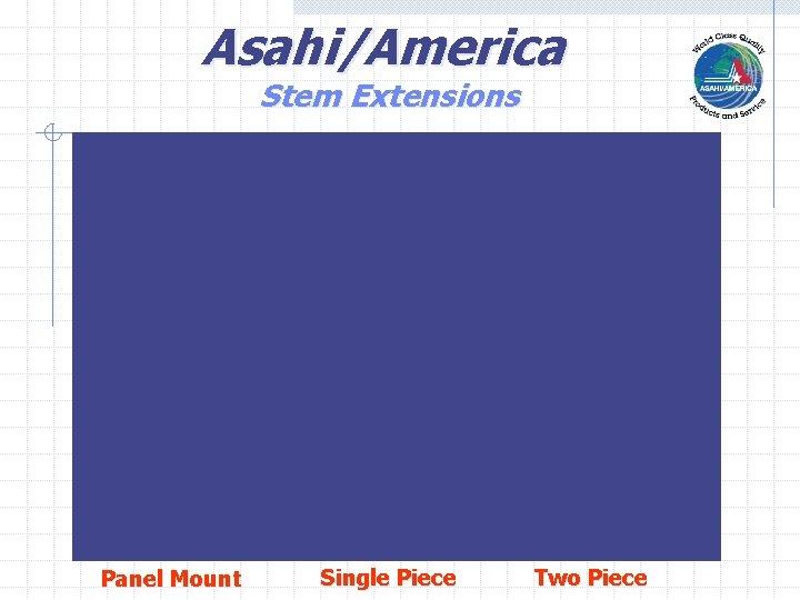 Asahi/America Stem Extensions Panel Mount Single Piece Two Piece