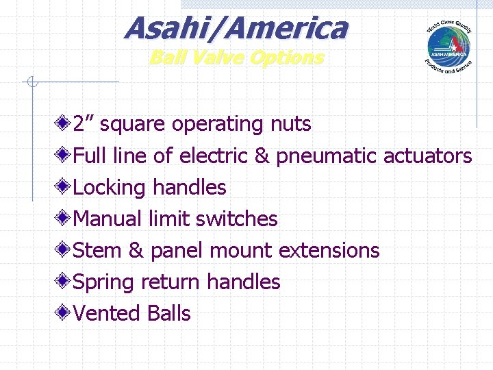 """Asahi/America Ball Valve Options 2"""" square operating nuts Full line of electric & pneumatic"""