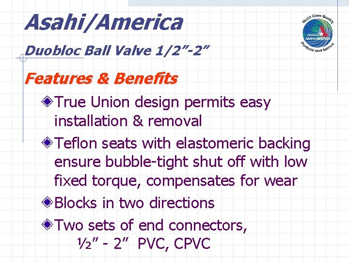 "Asahi/America Duobloc Ball Valve 1/2""-2"" Features & Benefits True Union design permits easy installation"
