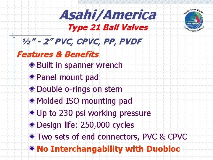 "Asahi/America Type 21 Ball Valves ½"" - 2"" PVC, CPVC, PP, PVDF Features &"