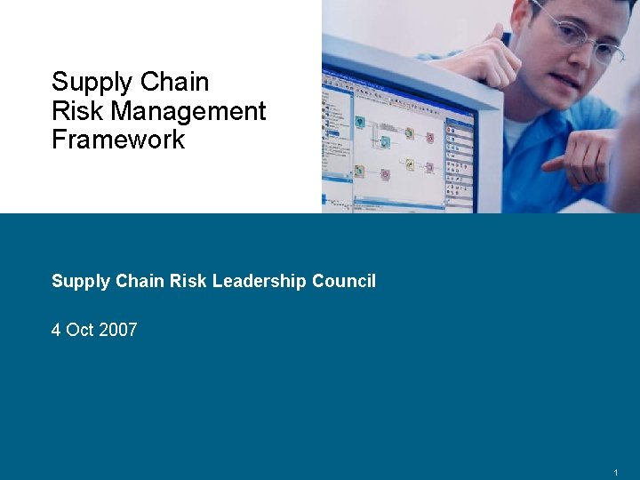 Supply Chain Risk Management Framework Supply Chain Risk Leadership Council 4 Oct 2007 Confidential