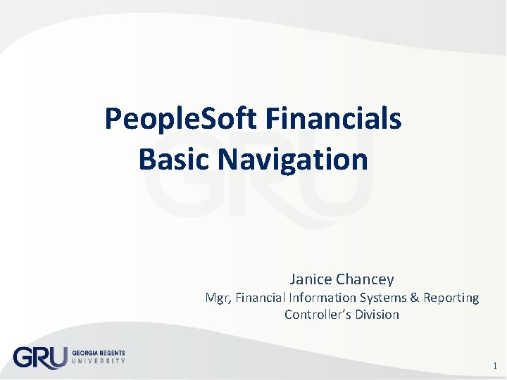 People. Soft Financials Basic Navigation Janice Chancey Mgr, Financial Information Systems & Reporting Controller's