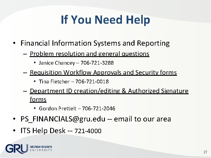 If You Need Help • Financial Information Systems and Reporting – Problem resolution and