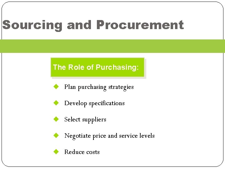 Sourcing and Procurement The Role of Purchasing: u Plan purchasing strategies u Develop specifications