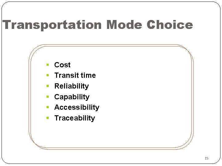 Transportation Mode Choice § § § Cost Transit time Reliability Capability Accessibility Traceability 25