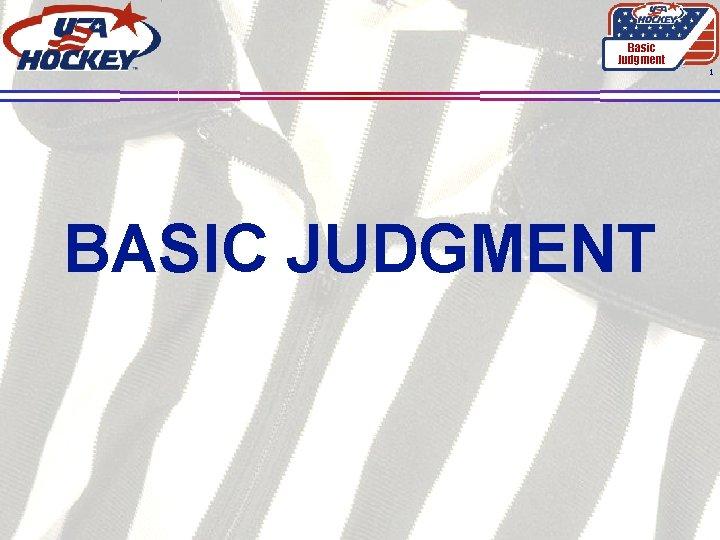 Basic Judgment 1 BASIC JUDGMENT