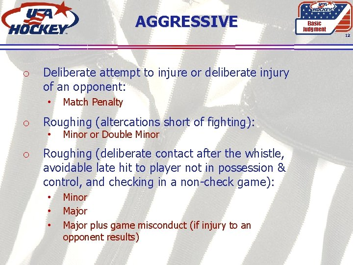AGGRESSIVE Basic Judgment 12 o Deliberate attempt to injure or deliberate injury of an