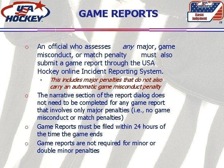 GAME REPORTS Basic Judgment 15 o An official who assesses any major, game misconduct,