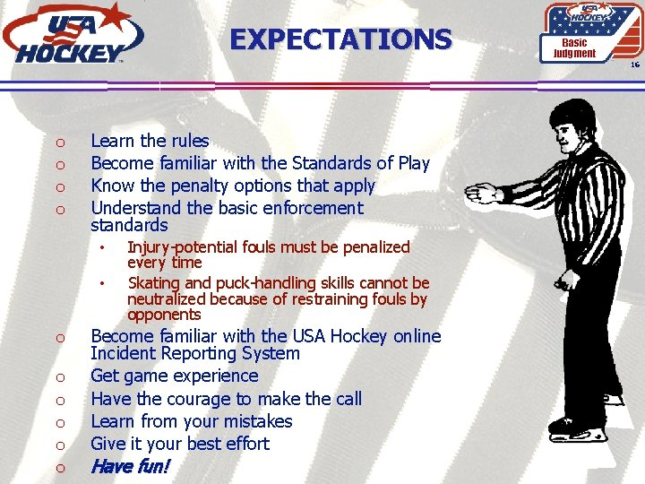 EXPECTATIONS Basic Judgment 16 o o Learn the rules Become familiar with the Standards