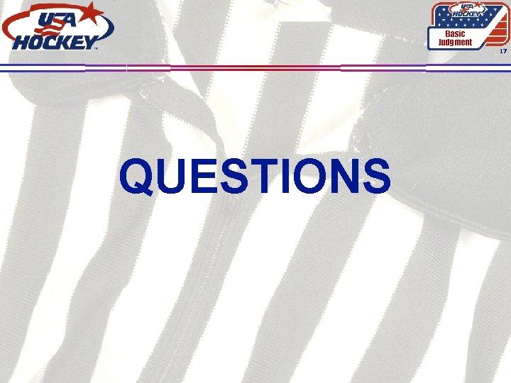 Basic Judgment 17 QUESTIONS