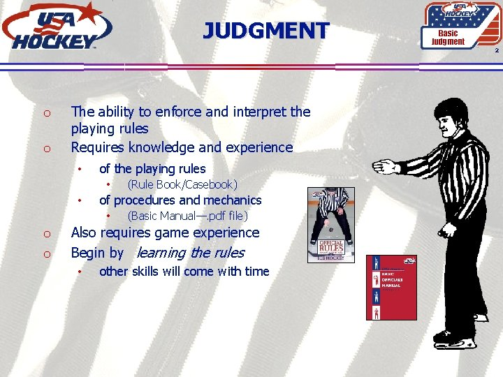 JUDGMENT Basic Judgment 2 o o The ability to enforce and interpret the playing