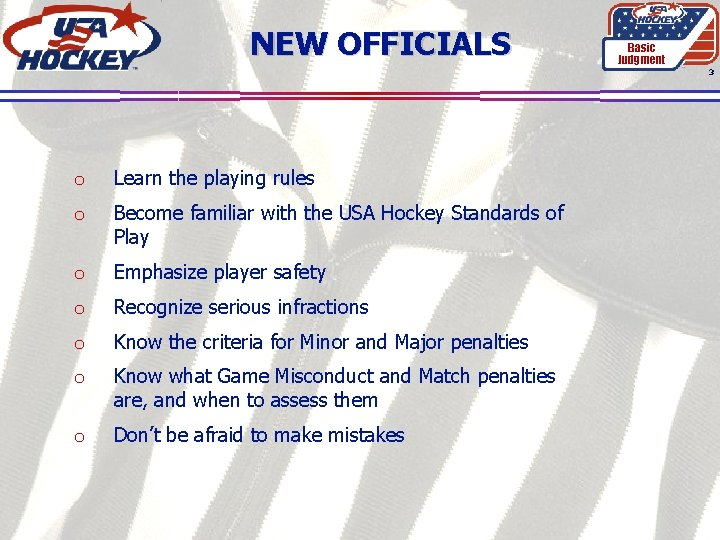 NEW OFFICIALS Basic Judgment 3 o Learn the playing rules o Become familiar with