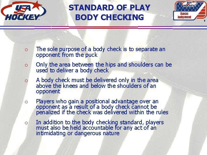 STANDARD OF PLAY BODY CHECKING o The sole purpose of a body check is