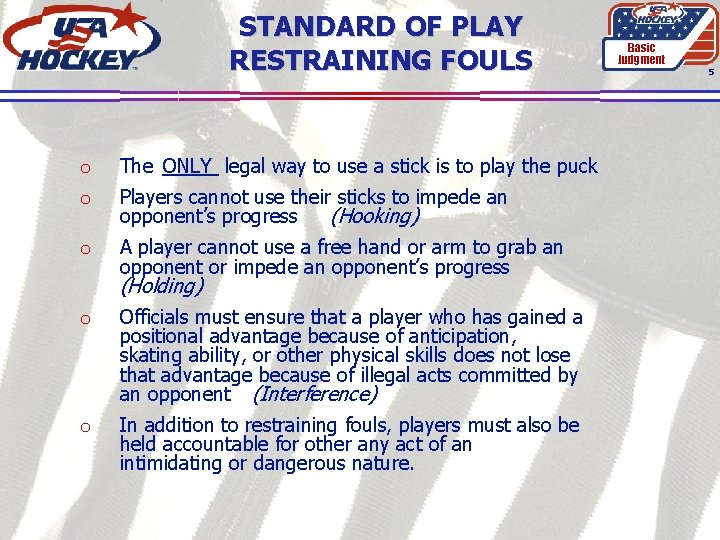 STANDARD OF PLAY RESTRAINING FOULS o The ONLY legal way to use a stick