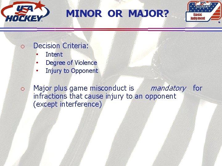 MINOR OR MAJOR? Basic Judgment 6 o Decision Criteria: • • • o Intent