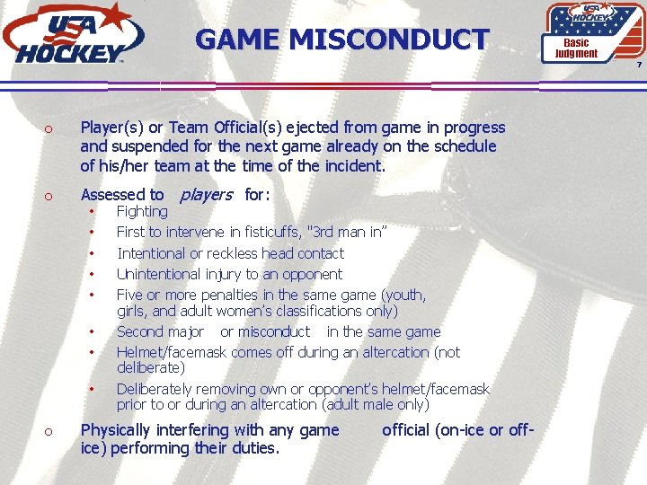 GAME MISCONDUCT Basic Judgment 7 o Player(s) or Team Official(s) ejected from game in