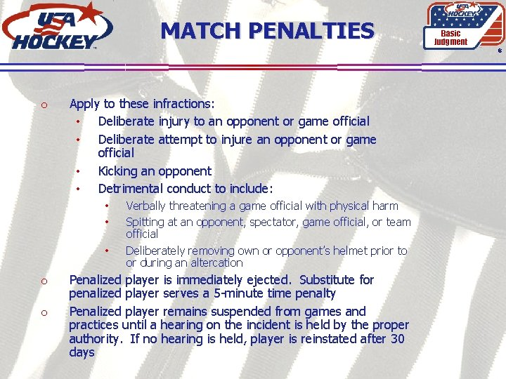 MATCH PENALTIES Basic Judgment 8 o Apply to these infractions: • Deliberate injury to