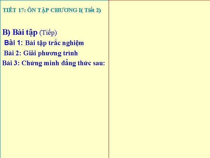 TIẾT 17: ÔN TẬP CHƯƠNG I( Tiết 2) B) Bài tập (Tiếp) Bài 1: