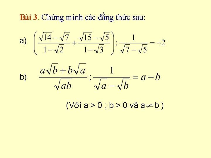 Bài 3. Chứng minh các đẳng thức sau: a) b) (Với a > 0