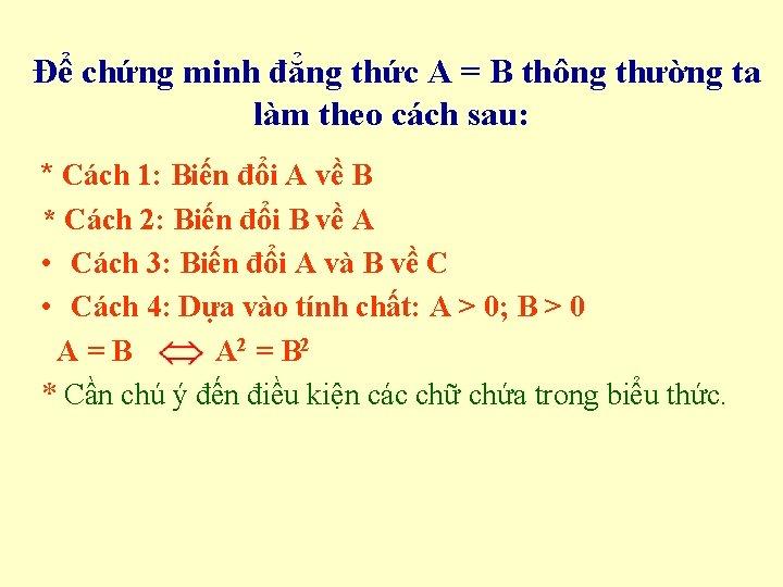 Để chứng minh đẳng thức A = B thông thường ta làm theo cách
