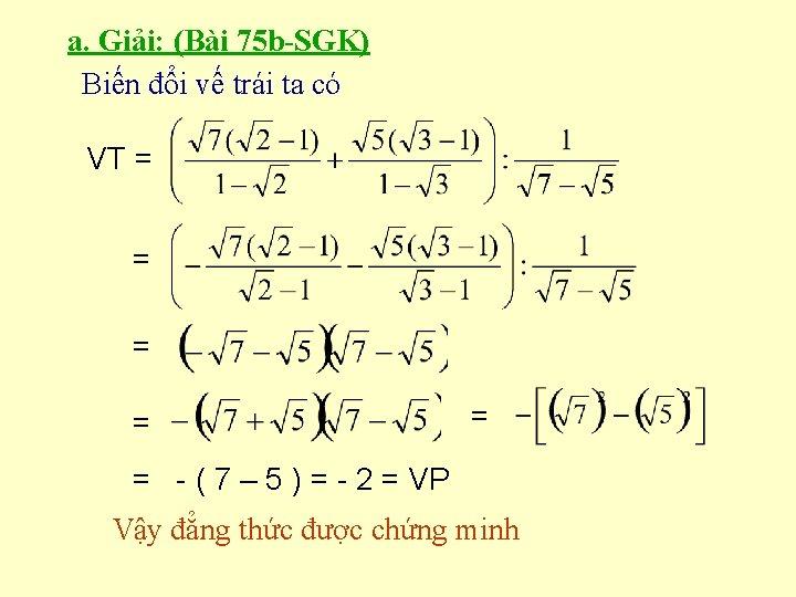 a. Giải: (Bài 75 b-SGK) Biến đổi vế trái ta có VT = =