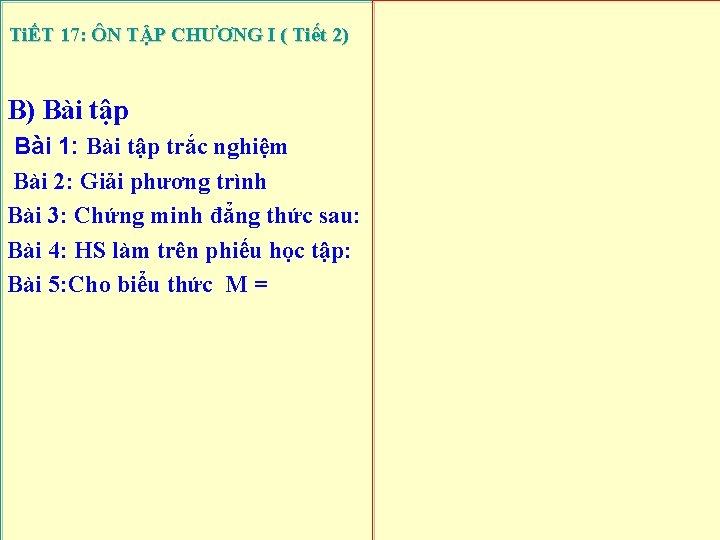 TiẾT 17: ÔN TẬP CHƯƠNG I ( Tiết 2) B) Bài tập Bài 1: