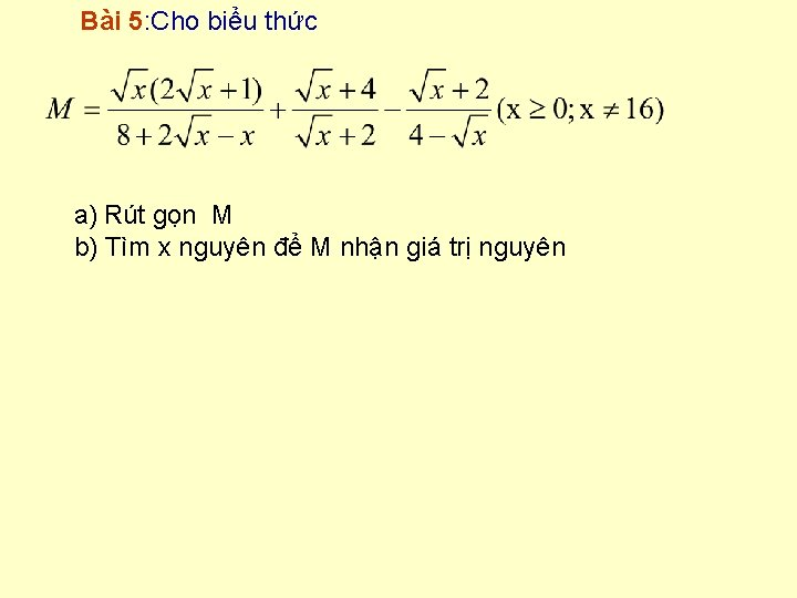 Bài 5: Cho biểu thức a) Rút gọn M b) Tìm x nguyên để