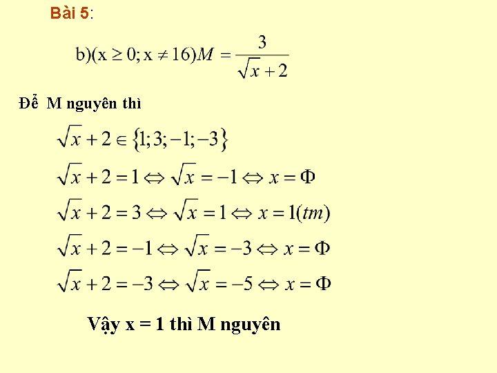 Bài 5: Để M nguyên thì Vậy x = 1 thì M nguyên