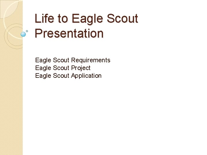 Life to Eagle Scout Presentation Eagle Scout Requirements Eagle Scout Project Eagle Scout Application