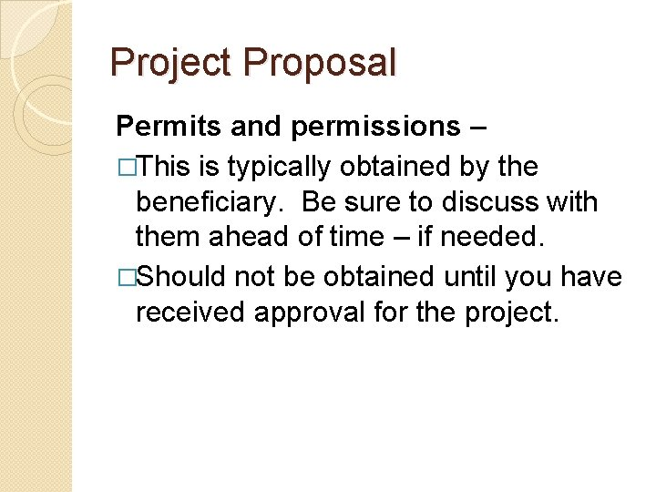 Project Proposal Permits and permissions – �This is typically obtained by the beneficiary. Be
