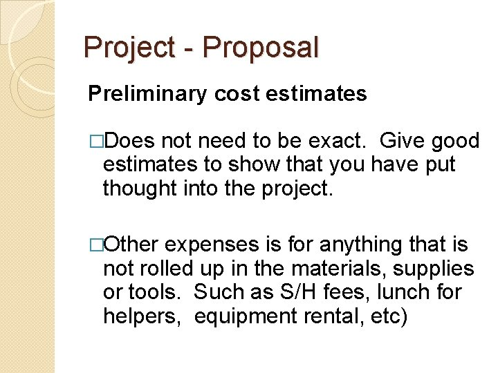 Project - Proposal Preliminary cost estimates �Does not need to be exact. Give good
