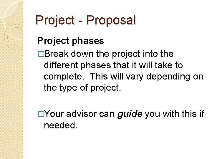 Project - Proposal Project phases �Break down the project into the different phases that