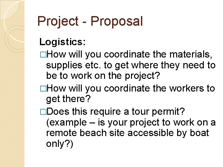 Project - Proposal Logistics: �How will you coordinate the materials, supplies etc. to get