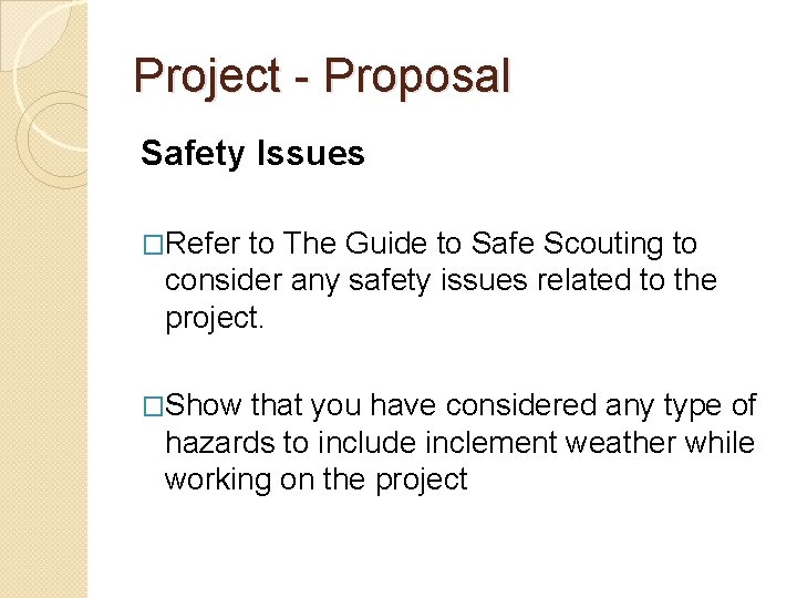 Project - Proposal Safety Issues �Refer to The Guide to Safe Scouting to consider