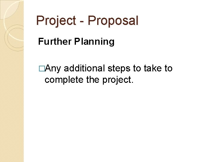 Project - Proposal Further Planning �Any additional steps to take to complete the project.