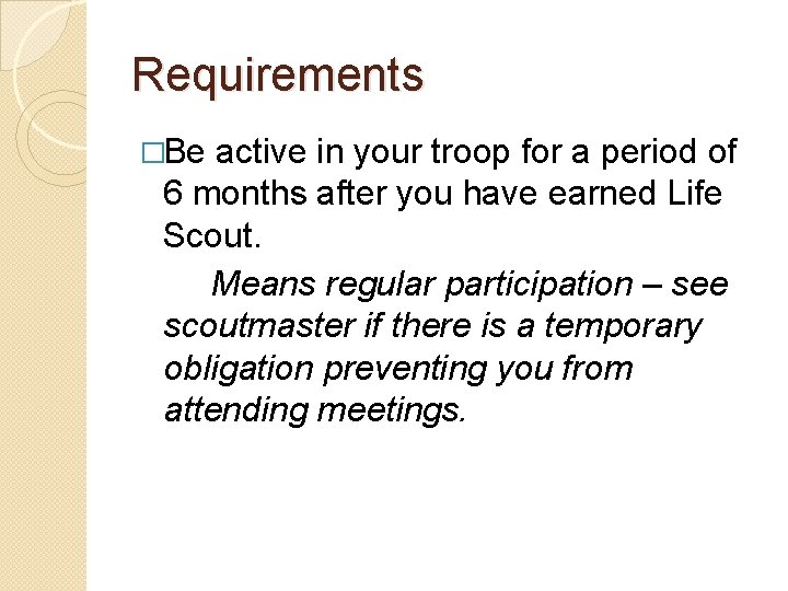 Requirements �Be active in your troop for a period of 6 months after you