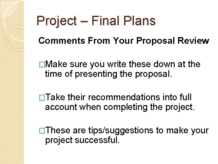 Project – Final Plans Comments From Your Proposal Review �Make sure you write these