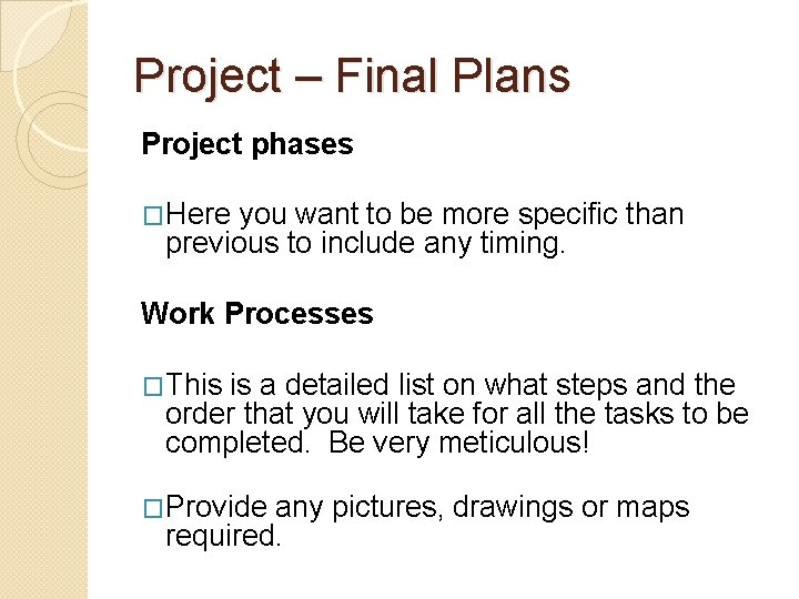 Project – Final Plans Project phases �Here you want to be more specific than