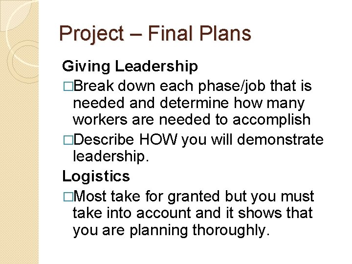 Project – Final Plans Giving Leadership �Break down each phase/job that is needed and