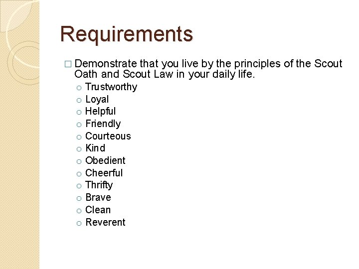 Requirements � Demonstrate that you live by the principles of the Scout Oath and